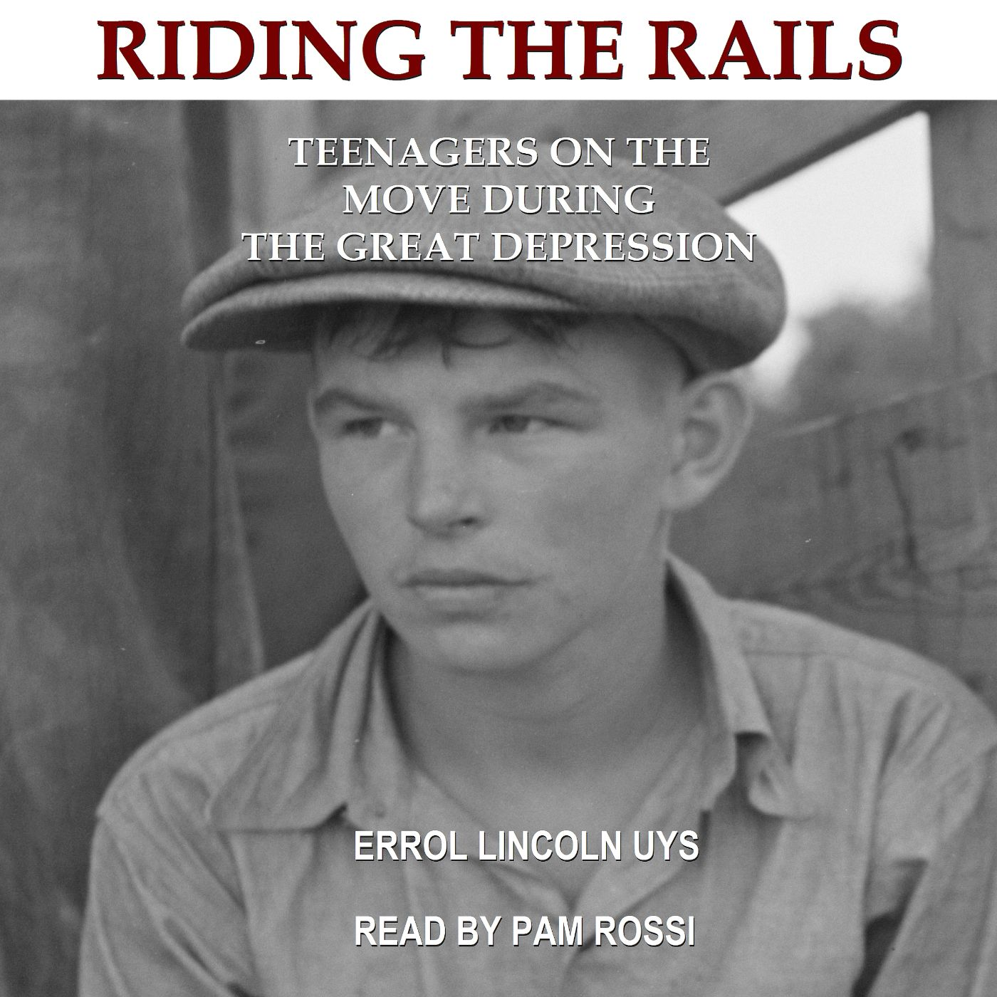 Riding the Rails: Teenagers on the Move During the Great Depression - Audiobook